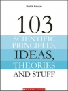 103 Scientific Principles, Ideas, Theories And Stuff
