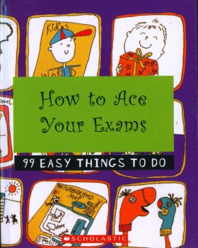 99 Easy Things to Do: How to Ace your Exams